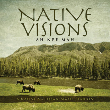 Ah Nee Mah - Native Visions - A Native American Music Journey (2013)