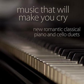 Music That Will Make You Cry - New Romantic Classical Piano and Cello Duets (2013)
