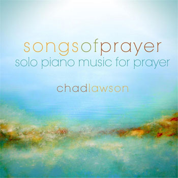 Chad Lawson - Songs of Prayer - Solo Piano Music for Prayer (2012)
