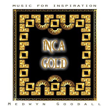 Medwyn Goodall - Music For Inspiration - Inca Gold (2013)