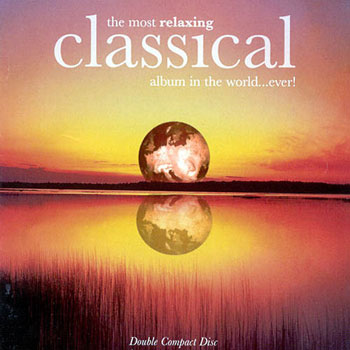 VA - The Most Relaxing Classical Album in the World...Ever! (1997)