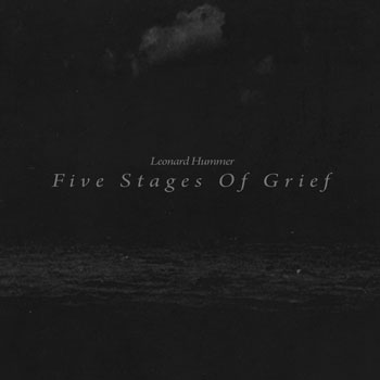 Leonard Hummer - Five Stages Of Grief (2013)