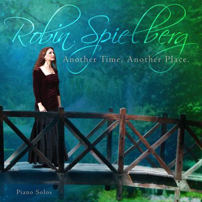 آلبوم « زمانی دیگر ، مکانی دیگر » پیانو آرامش بخش و روح نوازی از رابین اسپیلبرگ