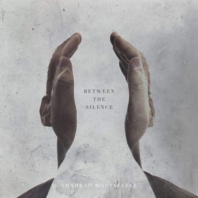 آلبوم « در میان سکوت » ملودی های دراماتیک حماسی از Shahead Mostafafar