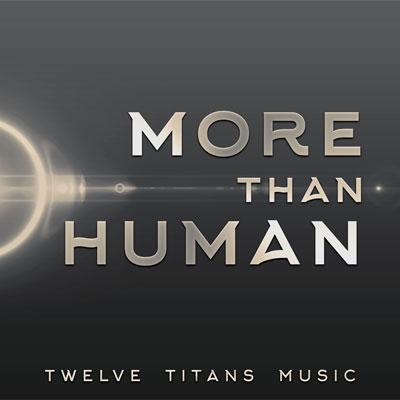 آلبوم « بیش از انسان » موسیقی حماسی هیجان انگیزی از گروه Twelve Titans Music