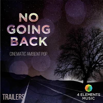 آلبوم موسیقی No Going Back تریلرهای سینماتیک امبینت از گروه 4 Elements Music