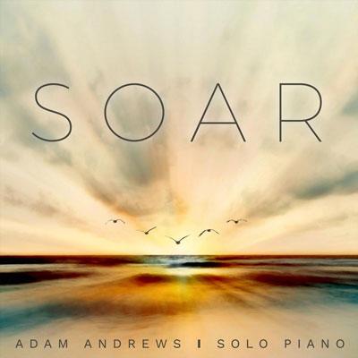 آلبوم موسیقی Soar تکنوازی پیانو آرامش بخش و تسکین دهنده از Adam Andrews