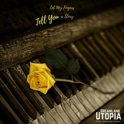 آلبوم Let My Fingers Tell You a Story پیانو آرامش بخش و دلنشینی از Dreamland Utopia