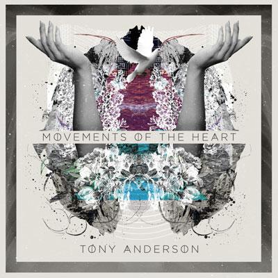 آلبوم Movements of the Heart موسیقی دراماتیک و روحیه بخش از Tony Anderson
