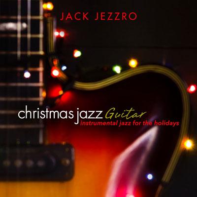 آلبوم Christmas Jazz Guitar موسیقی جز بی کلام برای تعطیلات از Jack Jezzro