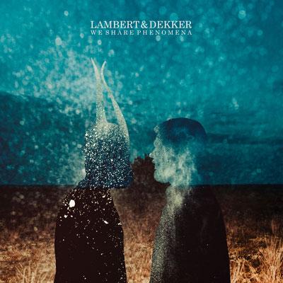 آلبوم We Share Phenomena موسیقی آلترنتیو زیبایی از Lambert & Dekker