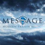 آلبوم Message – Modern Trailer Music تریلرهای حماسی ریتمیک و هیجان انگیز