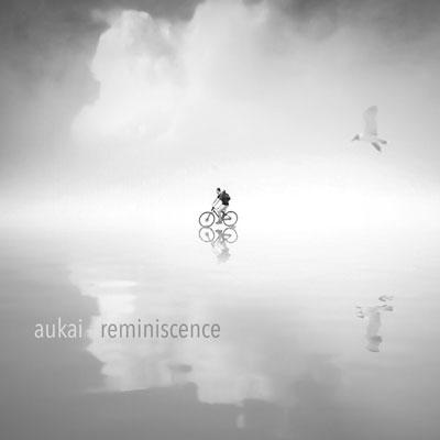 آلبوم موسیقی Reminiscence نئوکلاسیکال امبینت زیبایی از Aukai
