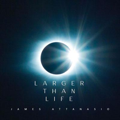 آلبوم Larger Than Life موسیقی انرژیک و سینمایی از James Attanasio
