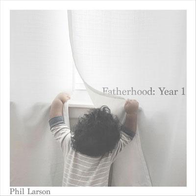 آلبوم Fatherhood - Year 1 پیانو امبینت آرامش بخش از Phil Larson