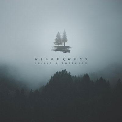 آلبوم موسیقی Wilderness کلاسیکال امبینت زیبایی از Philip G Anderson
