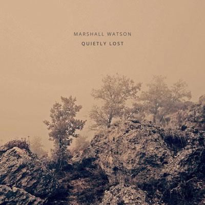 آلبوم Quietly Lost موسیقی امبینت مینیمال و مبهم از Marshall Watson
