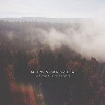 آلبوم  Sitting Near Dreaming موسیقی امبینت رویاگونه و خیالی از Marshall Watson