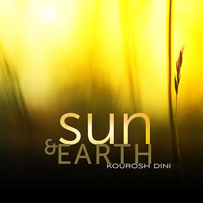 آلبوم Sun and Earth آرامشی عمیق و تاثیرگذار در اثری از Kourosh Dini