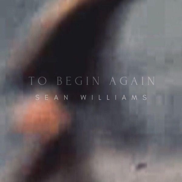 آلبوم To Begin Again موسیقی پست راک آرام و دلنشین از Sean Williams