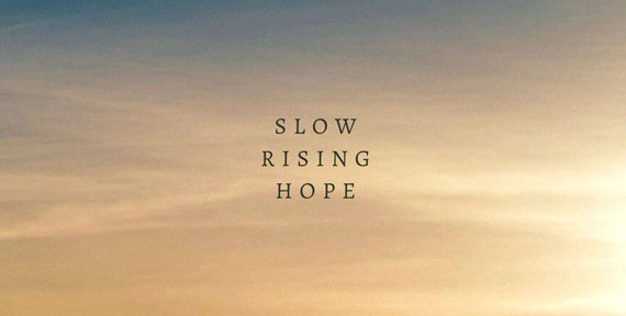 Slow Rising Hope