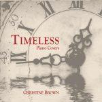 آلبوم Timeless بازنوازی آرام و دلنشین از قطعه های محبوب با پیانو اثری از Christine Brown
