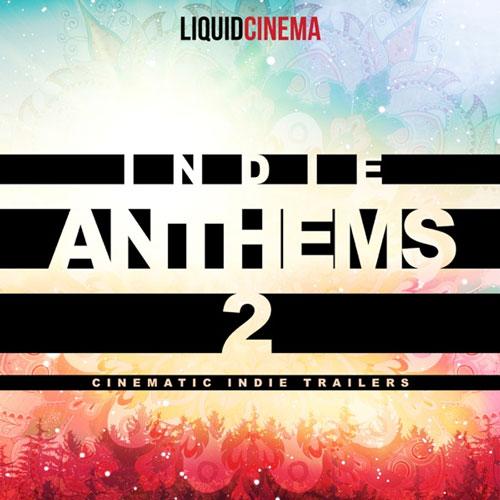 Indie Anthems 2 آلبوم موسیقی تریلر سینمای از Liquid Cinema