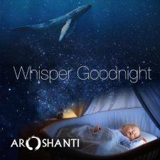موسیقی آرامش بخش و رویایی Whisper Goodnight اثری از Aroshanti