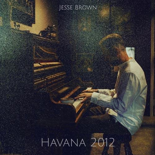 آهنگ Havana 2012 تکنوازی پیانو آرامش بخش از Jesse Brown