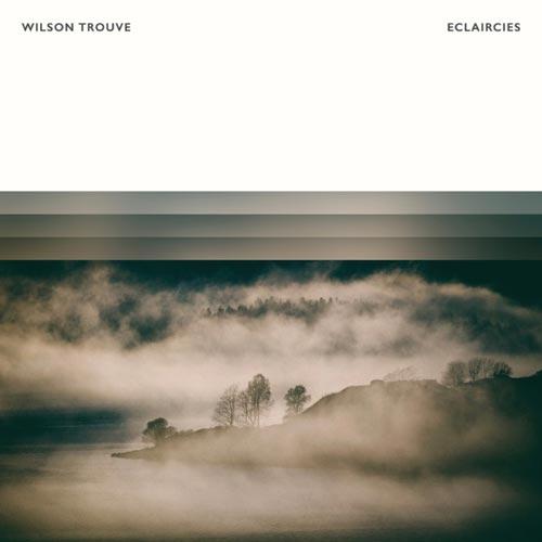 آلبوم Eclaircies موسیقی بی کلام آرامش بخش اثری از Wilson Trouve
