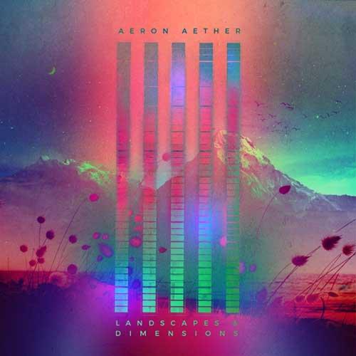 آلبوم Landscapes & Dimensions موسیقی الکترونیک پرانرژی از Aeron Aether