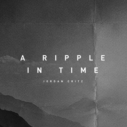 آهنگ A Ripple in Time موسیقی بی کلام دراماتیک از Jordan Critz
