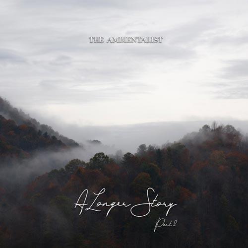 آلبوم A Longer Story, Pt. 2 موسیقی داون تمپو رویایی از The Ambientalist