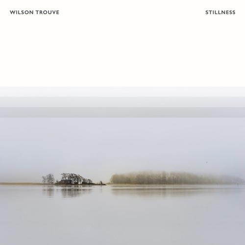 آلبوم Stillness پیانو کلاسیکال احساسی و غم آلود از Wilson Trouve