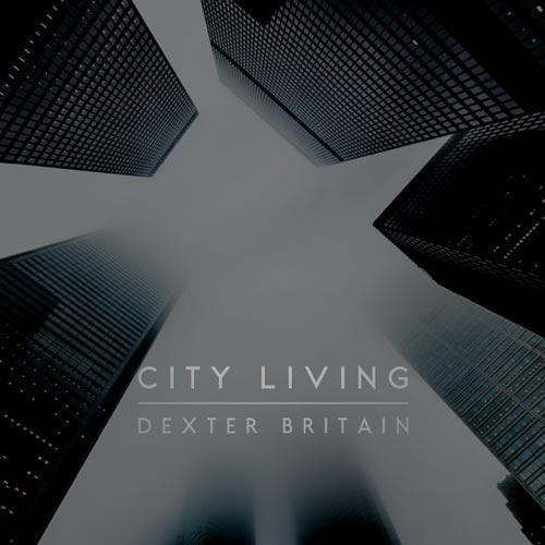 آلبوم City Living موسیقی سینمایی ارکسترال زیبایی از Dexter Britain