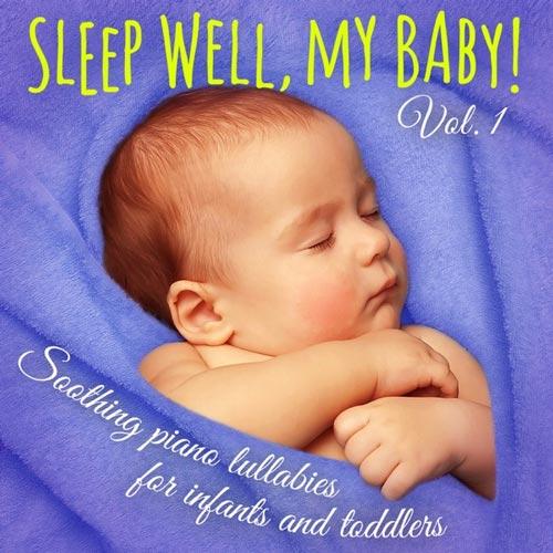 آلبوم Sleep Well My Baby! Vol. 1 لالایی پیانو برای آرامش و خوابیدن نوزادان و کودکان نوپا