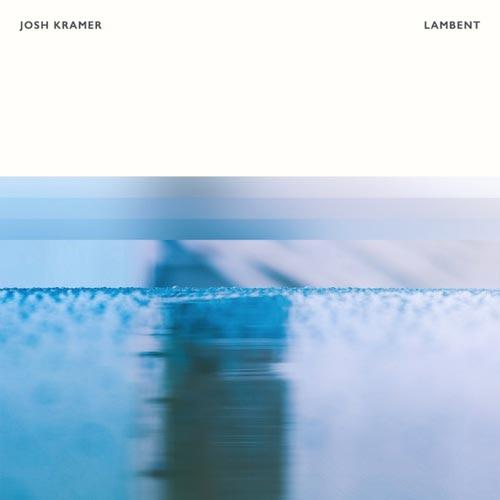 آلبوم Lambent موسیقی پیانو آرامش بخش اثری از Josh Kramer