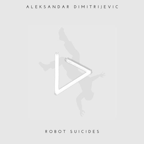 آلبوم Robot Suicides موسیقی بی کلام دراماتیک و حزن آلود از Aleksandar Dimitrijevic