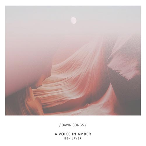 موسیقی بی کلام A Voice in Amber اثری رازآلود و تامل برانگیز Ben Laver