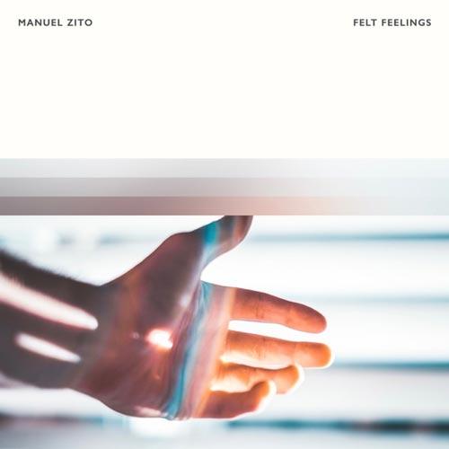 آلبوم Felt Feelings موسیقی بی کلام احساسی و آرامش بخش از Manuel Zito