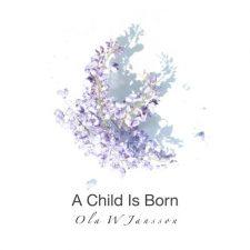 موسیقی بی کلام جز A Child Is Born اثری از Ola W Jansson