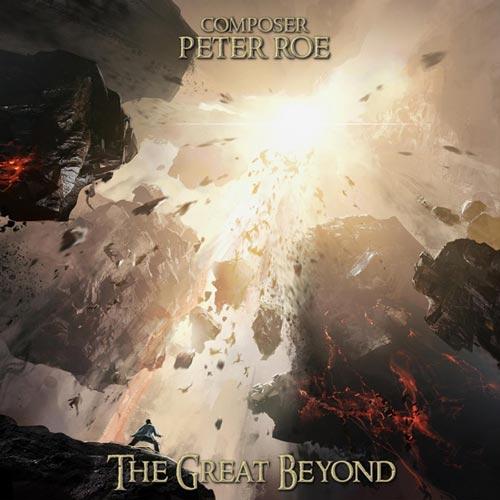 آلبوم موسیقی تریلر The Great Beyond اثری حماسی و باشکوه از Peter Roe