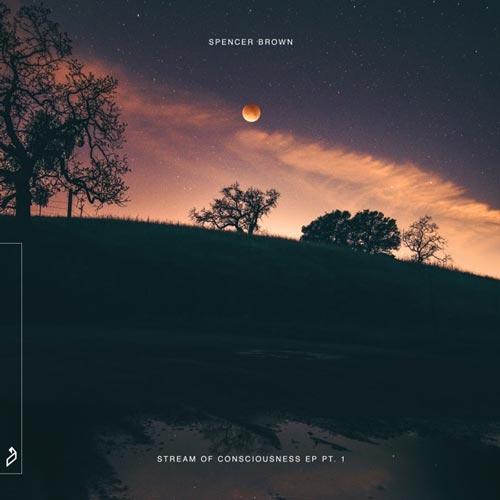 آلبوم Stream of Consciousness EP Pt. 1 موسیقی پراگرسیو هاوس پرانرژی از Spencer Brown
