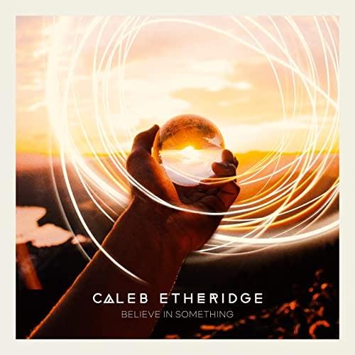 آلبوم موسیقی بی کلام Believe in Something اثری از Caleb Etheridge