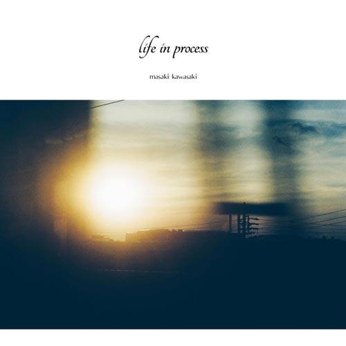آلبوم موسیقی بی کلام Life in Process اثری از Masaki Kawasaki
