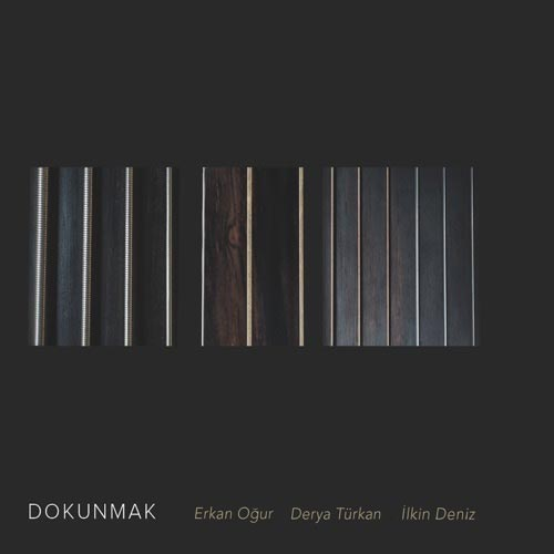 آلبوم موسیقی محلی ترکیه Dokunmak اثری از Erkan Oğur, Derya Türkan & İlkin Deniz