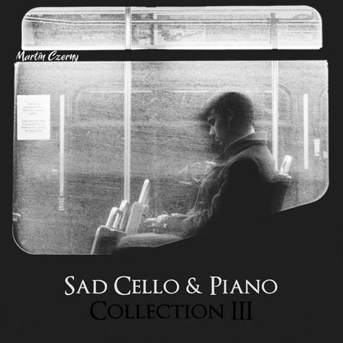 آلبوم موسیقی بی کلام Sad Cello & Piano Collection III اثری از Martin Czerny