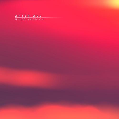 موسیقی بی کلام After All اثری از Miles Kredich