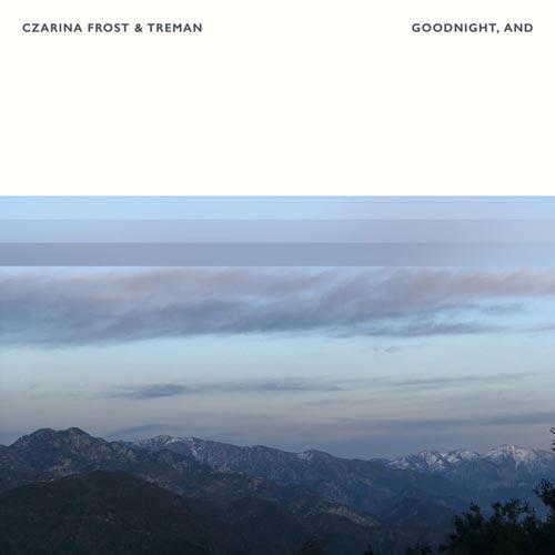 آلبوم موسیقی بی کلام Goodnight, and اثری از Treman, Czarina Frost