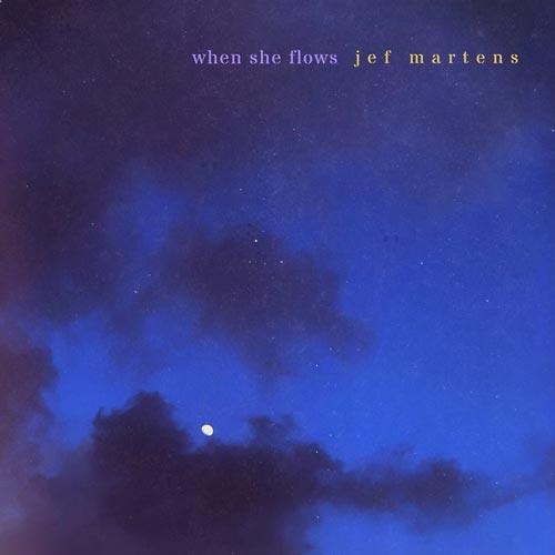 پیانو آرامش بخش Jef Martens در آلبوم موسیقی بی کلام When She Flows